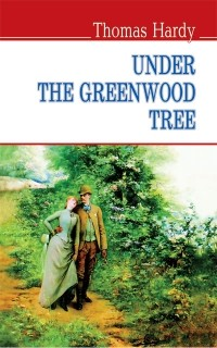 Thomas Hardy - Under the Greenwood Tree or the Mellstock Quire