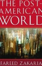Fareed Zakaria - The Post–American World