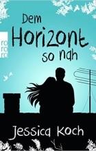 Jessica Koch - Dem Horizont so nah