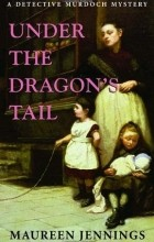 Maureen Jennings - Under the Dragon's Tail