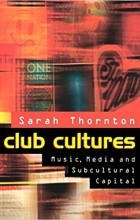 Sarah Thornton - Club Cultures: Music, Media and Subcultural Capital