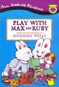 Rosemary Wells - Play with Max and Ruby