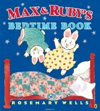 ROSEMARY WELLS - MAX AND RUBY'S BEDTIME BOOK
