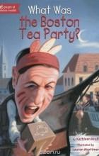 Kathleen Krull - What Was the Boston Tea Party?
