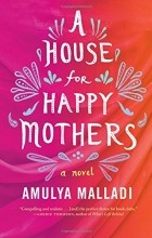 Amulya Malladi - A House for Happy Mothers