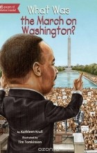 Kathleen Krull - What Was the March on Washington?