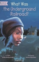 Yona Zeldis McDonough - What Was the Underground Railroad?