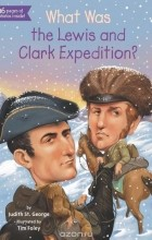 Judith St. George - What Was the Lewis and Clark Expedition?