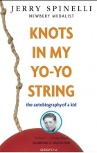 a summary of knots in my yo yo string by jerry spinelli essay Knots in my yo-yo string by spinelli, jerry summary ovaltine in milk and knots in yo-yo strings--this book is about being a kid.
