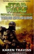 Karen Traviss - Star Wars Republic Commando: True Colours: True Colours v. 3