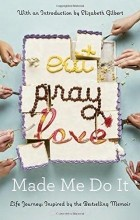 - Eat Pray Love Made Me Do It: Life Journeys Inspired by the Bestselling Memoir