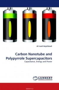 Ali Izadi-Najafabadi - Carbon Nanotube and Polypyrrole Supercapacitors