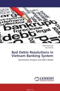 bad debt in vietnam The state-run vietnam asset management company (vamc) has taken over an estimated 300 trillion dong (us$133 billion) of the non-performing debts, but has only recently started to exercise its right to seize mortgaged assets, as allowed under resolution 42 on settling bad debts.