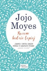 Jojo Moyes - Razem będzie lepiej
