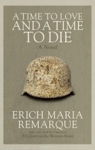 Erich Maria Remarque - A Time to Love and a Time to Die