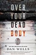 Dan Wells - Over Your Dead Body