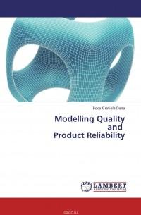 Boca Gratiela Dana - Modelling Quality           and   Product Reliability