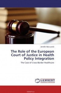 Jennifer Marczynski - The Role of the European Court of Justice in Health Policy Integration