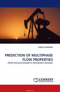TURKER KARAMAN - PREDICTION OF MULTIPHASE FLOW PROPERTIES