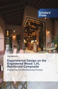 Utai Meekum - Experimental Design on the Engineered Wood: LVL Reinforced Composite