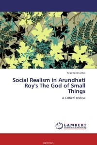social realism in god of small The article discusses the social realism of indian society through writer arundhati roy's novel the god of small things it notes that the realities of indian society serve as the main obstacle to a path of peace, prosperity and progress.