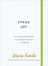 Marie Kondo - Spark joy: an illustrated guide to the Japanese art of tidying
