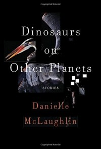 Danielle McLaughlin - Dinosaurs on Other Planets