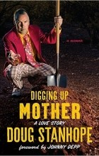 Doug Stanhope - Digging Up Mother: A Love Story