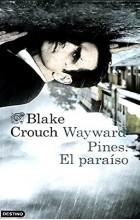 Blake Crouch - Wayward pines: el paraíso