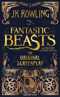 J. K. Rowling - Fantastic Beasts and Where to Find Them: The Original Screenplay