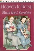 Maud Hart Lovelace - Heaven to Betsy (#5)
