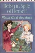Maud Hart Lovelace - Betsy in Spite of Herself (#6)