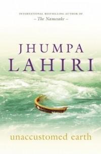 Jhumpa Lahiri - Unaccustomed Earth