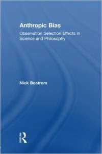 Nick Bostrom - Anthropic Bias: Observation Selection Effects in Science and Philosophy