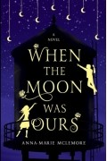 Anna-Marie McLemore - When the Moon Was Ours