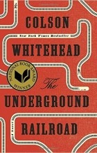 Colson Whitehead - The Underground Railroad