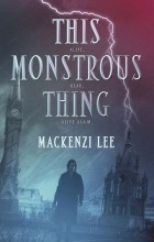 Mackenzi Lee - This Monstrous Thing