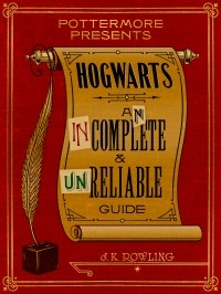 J.K. Rowling - Hogwarts: An Incomplete and Unreliable Guide