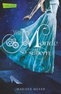 Marissa Meyer - Wie Monde so silbern