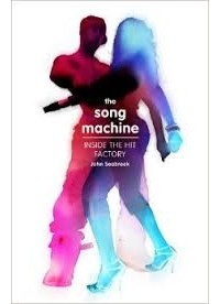John Seabrook - The Song Machine: Inside the Hit Factory
