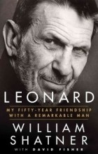 William Shatner - Leonard: My Fifty-Year Friendship with a Remarkable Man