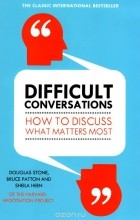 - Difficult Conversations: How to Discuss What Matters Most