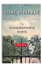 Diane Ackerman - The Zookeeper's Wife: A War Story