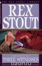 Rex Stout - Three Witnesses