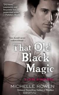 Michelle Rowen - That Old Black Magic
