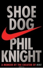 Phil Knight - Shoe Dog: A Memoir by the Creator of Nike