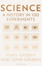 - Science: A History In 100 Experiments