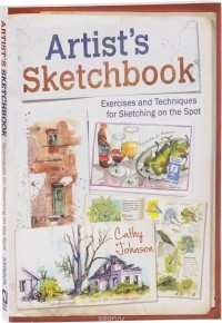 Cathy Johnson - Artist's Sketchbook: Exercises and Techniques for Sketching on the Spot