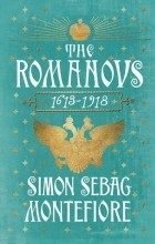 Simon Sebag Montefiore - The Romanovs: 1613-1918