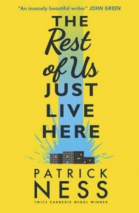 Patrick Ness - The Rest of Us Just Live Here